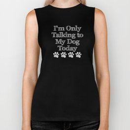 I'm Only Talking to My Dog Today Dog Lover Gift I'm Only Talking to My Dog Today Okay Dog Lover Gift Biker Tank