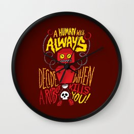 A Human Will Always Decide When A Robot Kills You. Wall Clock