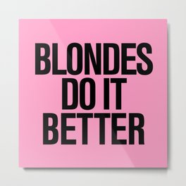 Blondes do it better pink Metal Print