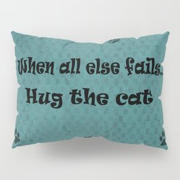 When all else fails...Hug the Cat Pillow Sham