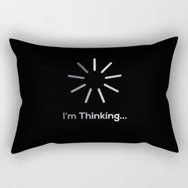 Im Thinking And Loading Rectangular Pillow