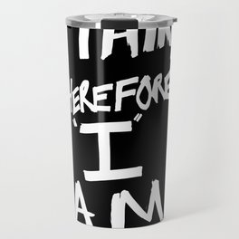 I think, therefore I am = Je pense donc je suis Travel Mug