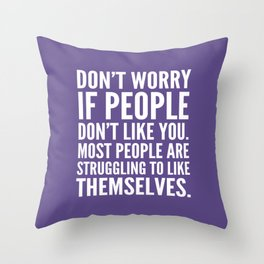 Don't Worry If People Don't Like You (Ultra Violet) Throw Pillow
