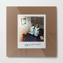 Still proud of you? Metal Print