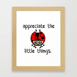 Appreciate The Little Things Framed Art Print