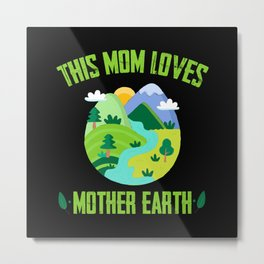 This Mom Loves Mother Earth Mothers Earth Day Gift Metal Print