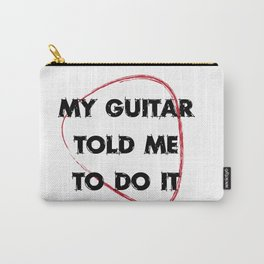 My guitar told me to do it Carry-All Pouch