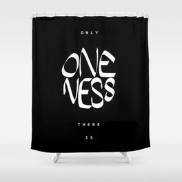 Only oneness there is Shower Curtain