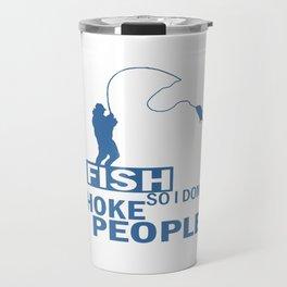 I FISH So I Don't Choke People Travel Mug