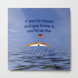 If You're Happy You're on the Lake Metal Print