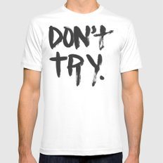 DON'T TRY. Mens Fitted Tee MEDIUM White