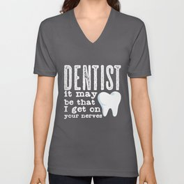 Dentist Quote | Nerve Nerves Dentists Dentistry Unisex V-Neck