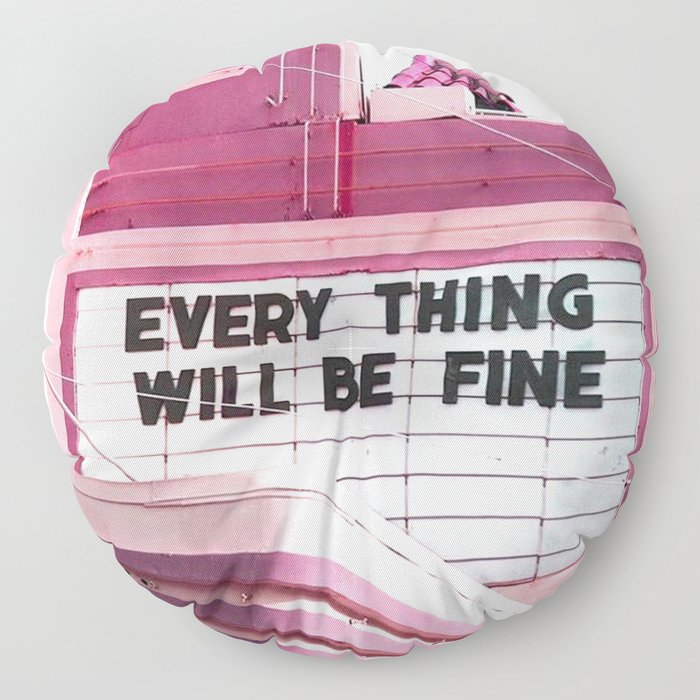 Every Thing Will Be Fine Floor Pillow