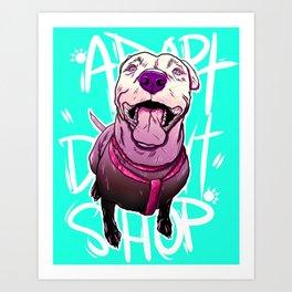 ADOPT DONT SHOP V2 Art Print