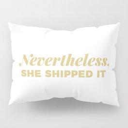 Nevertheless, She Shipped It Pillow Sham