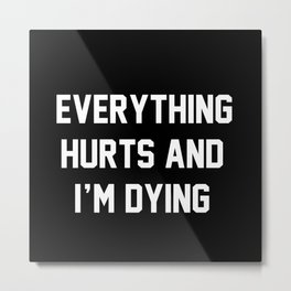 Everything Hurts And I'm Dying Metal Print