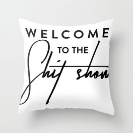 Welcome to the shit-show funny quote Throw Pillow