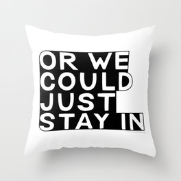 Or We Could Just Stay In Throw Pillow