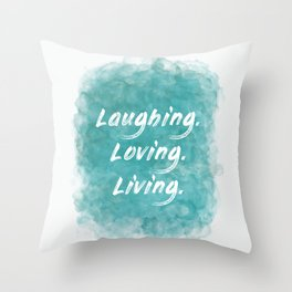 Laughing. Loving. Living. (white on teal blue) Throw Pillow