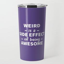 Weird is a Side Effect of Being Awesome (Ultra Violet) Travel Mug