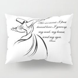 The Moment I First Heard Love I Gave Up My Soul Rumi Quote Pillow Sham