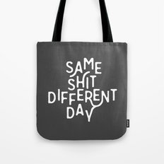 Same Shit Different Day Tote Bag