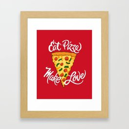 Eat Pizza, Make Love Framed Art Print