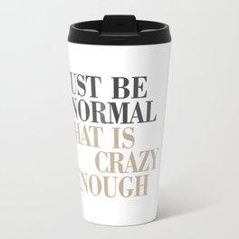 Just Be Normal Travel Mug