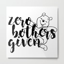 Zero Bothers Given Metal Print
