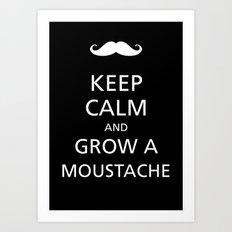Keep calm and grow a moustache Art Print