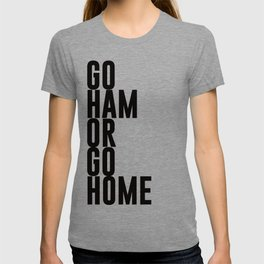 Go Ham Or Go Home T-shirt