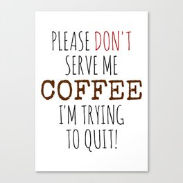 Quitting Coffee Canvas Print