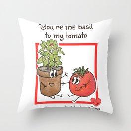 The Basil to My Tomato... Throw Pillow