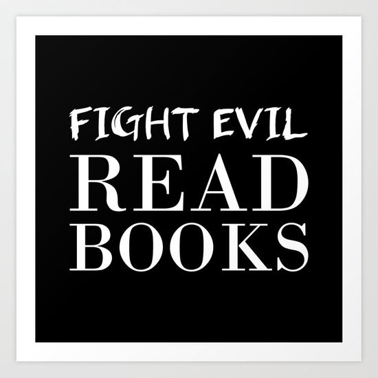 Fight evil. Read books. Art Print