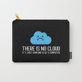 There is no cloud Its Just Someone Elses Computer Programmer Humor & Geek Gifts Carry-All Pouch