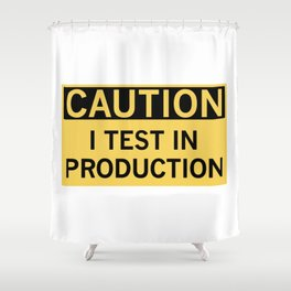 Caution I Test In Production Shower Curtain