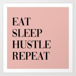 eat sleep hustle repeat Art Print