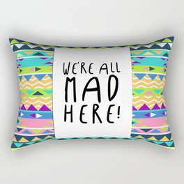 We're All Mad Here! Rectangular Pillow