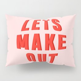 LETS MAKE OUT Pillow Sham