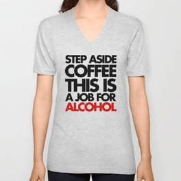 Job For Alcohol Funny Quote Unisex V-Neck