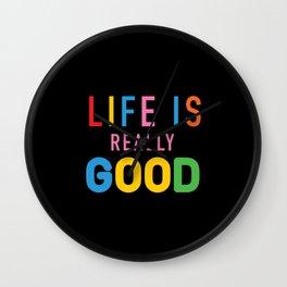 Life Is Really Good Wall Clock