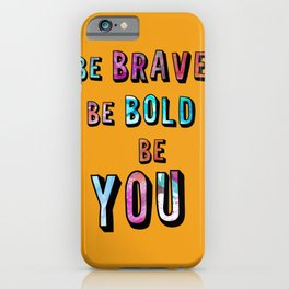 Be Brave Be Bold Be You iPhone Case