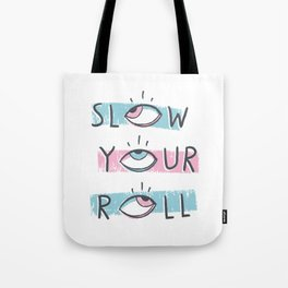 Slow Your Roll Tote Bag