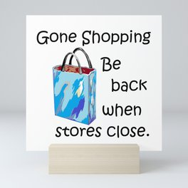 Gone Shopping Be Back When Stores Close Mini Art Print