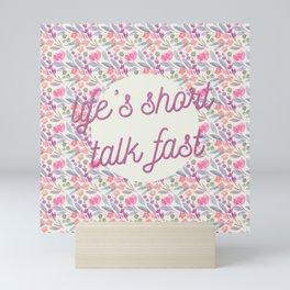 Life's short, talk fast Mini Art Print
