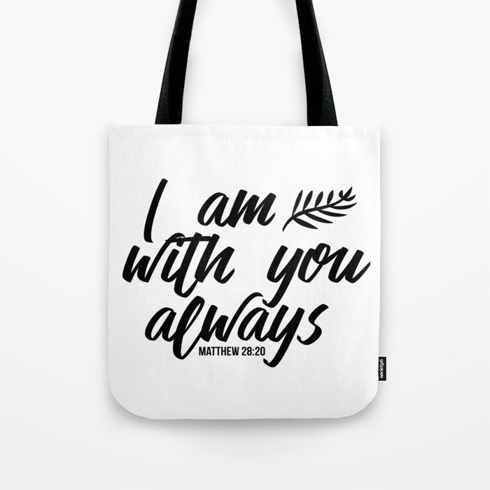 c5c3b557d3e Bible verse Matthew 28:20 I am with you always black & white Tote Bag by  theblackcatprints