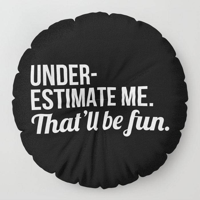 Underestimate Me That'll Be Fun (Black) Floor Pillow