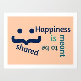 Happiness is meant to be shared! Art Print