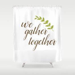 We Gather Together Shower Curtain