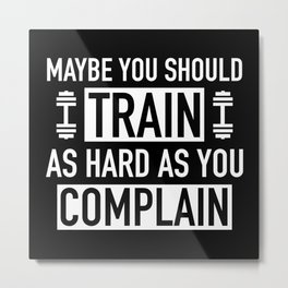 Train As Hard As You Complain Metal Print